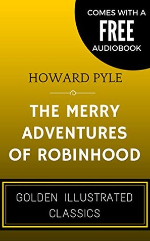 The Merry Adventures Of Robinhood: By Howard Pyle - Illustrated (Comes with a Free Audiobook)