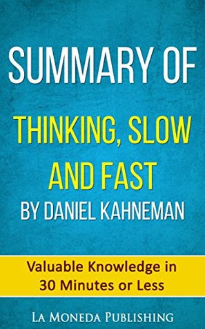 Summary of Thinking, Fast and Slow by Daniel Kahneman: Valuable Knowledge in Less Than 30 Minutes