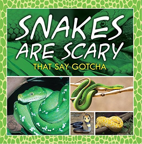 Snakes Are Scary - That Say Gotcha: Animal Encyclopedia for Kids (Children's Reptile & Amphibian Books)