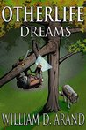 Otherlife Dreams by William D. Arand