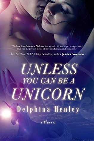 Unless You Can Be A Unicorn: Includes Bonus Novella: The Dragons (The B3 Series Book 1)
