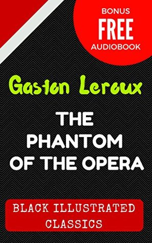 The Phantom of the Opera: By Gaston Leroux : Illustrated (Bonus Free Audiobook)