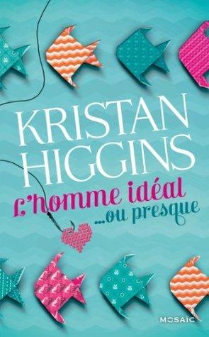 Ebook L'homme idéal... ou presque by Kristan Higgins read!
