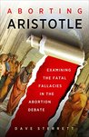 Aborting Aristotle: Examining the Fatal Fallacies in the Abortion Debate