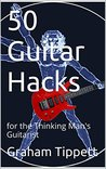 50 Guitar Hacks: for the Thinking Man's Guitarist