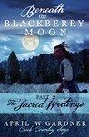 Beneath the Blackberry Moon: The Sacred Writings (Creek Country Saga #2)