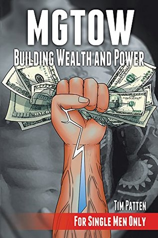 !!> EPUB ✼ MGTOW Building Wealth and Power  ✷ Author Tim Patten – Plummovies.info