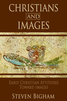 Christians and Images: Early Christian Attitudes toward Images