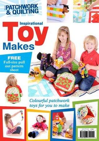 Inspirational Toy Makes Bookazine (British Patchwork and Quilting - Inspirational Bookazines)