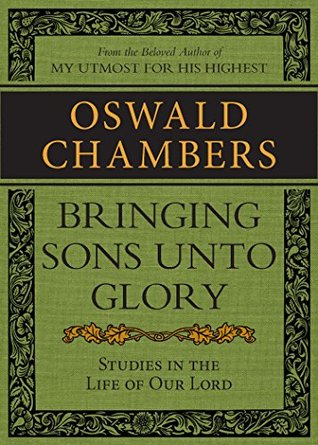 Bringing Sons unto Glory: Studies in the Life of Our Lord