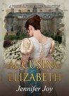 Accusing Elizabeth by Jennifer Joy