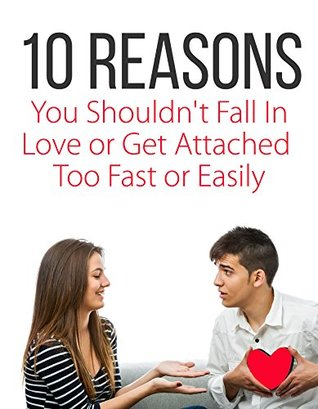 10 Reasons Not To Fall In Love or Get Attached Too Fast