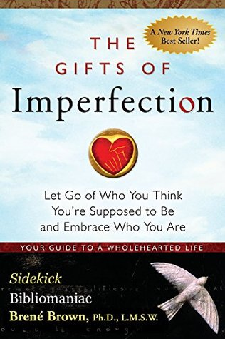 The Gifts of Imperfection: Let Go of Who You Think You're Supposed to Be and Embrace Who You Are - Sidekick