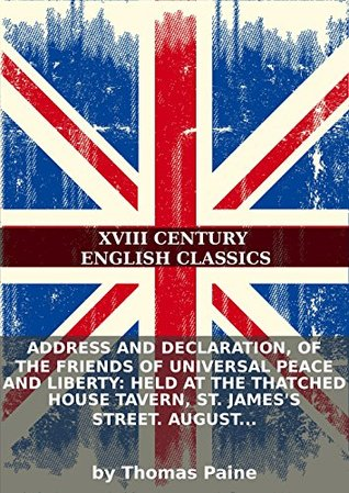 Address and declaration, of the friends of universal peace and liberty: held at the Thatched House Tavern, St. James's Street. August 20th. 1791....