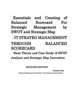 Essentials and Creating Balanced Scorecard for Strategic Management by SWOT and Strategic Map: EBTREPRENEUR SPIRIT GUIDE BOOK FOR PLANNING NEW START UP BISINESS BY STRATEGIC MANAGEMENT TOOL OF BSC