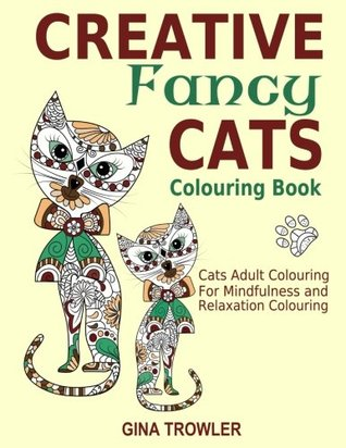 Creative Fancy Cats Colouring Book: Cats Adult Colouring Book for Mindfulness and Relaxation: Volume 1 (Adult Colouring Books, Creative Cats, Adult Colouring Books Animals)