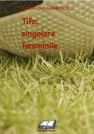 Tifo: singolare femminile (Tiny Books)