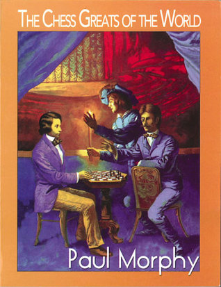 The Chess Greats of the World, Paul Morphy