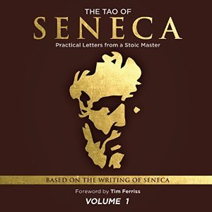 The Tao of Seneca Practical Letters from a Stoic Master Volume 1