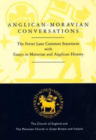 Anglican-Moravian Conversations: Fetter Lane Common Statement with Essays in Moravian and Anglican History