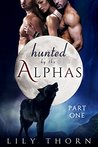 Hunted by the Alphas by Lily Thorn