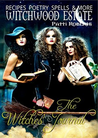 The Witches' Journal: Recipes, spells, poems, tea leaves, candles, familiars, and more... (Witchwood Estate Collectables Book 1)