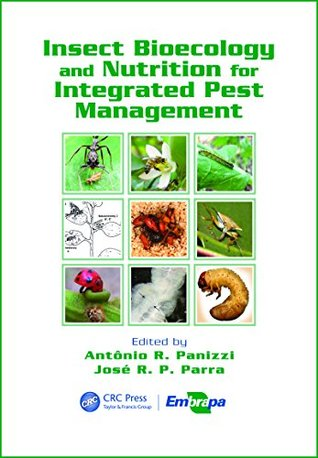 Insect Bioecology and Nutrition for Integrated Pest Management (Contemporary Topics in Entomology