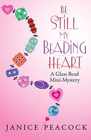 Be Still My Beading Heart, A Glass Bead Mini-Mystery