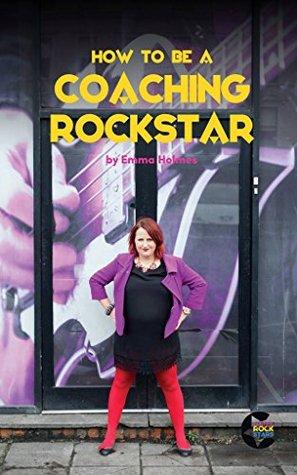 How to be a Coaching Rockstar: Emma Holmes