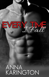 Every Time I Fall by Anna Karington