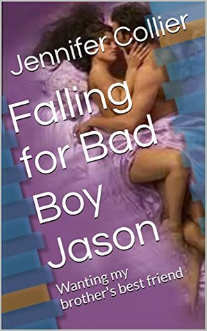 Falling for Bad Boy Jason: Wanting my brother's best friend