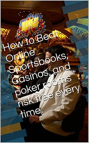 How to Beat Online Sportsbooks, Casinos, and poker rooms risk free every time.