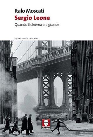 Sergio Leone: Quando il cinema era grande