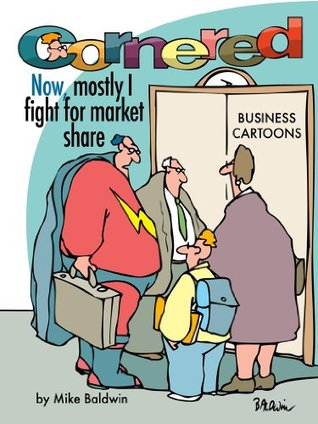 Cornered - Now, Mostly I Fight For Market Share - Business Cartoons