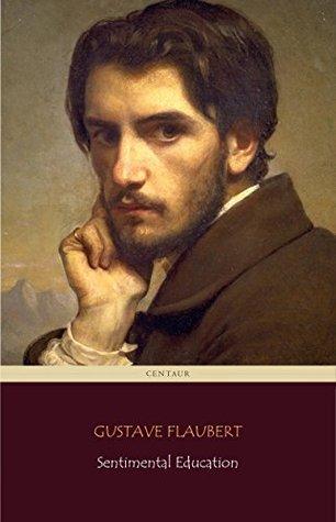 Sentimental Education (Centaur Classics) [The 100 greatest novels of all time - #43]