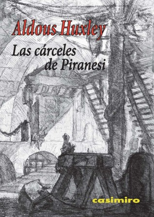 Las cárceles de Piranesi por Aldous Huxley, Marguerite Yourcenar, Henri Focillon, Serguei Eisenstein