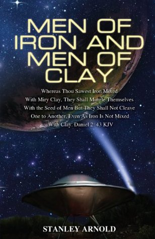 Men of Iron and Men of Clay: Whereas Thou Sawest Iron Mixed With Miry Clay, They Shall Mingle Themselves With the Seed of Men But They Shall Not Cleave One to Another