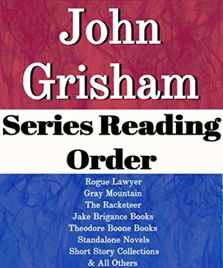 List Series: John Grisham: Series Reading Order: Rogue Lawyer, Gray Mountain, The Racketeer, Jake Brigance Books, Theodore Boone Books, Short Story Collections by John Grisham