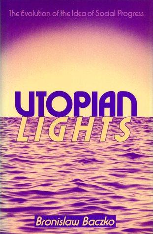 Utopian Lights: The Evolution of the Idea of Social Progress