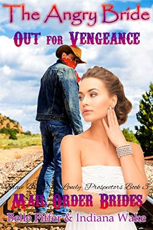 The Angry Bride Out for Vengeance (Brave Brides for the Lonely Prospectors #3)