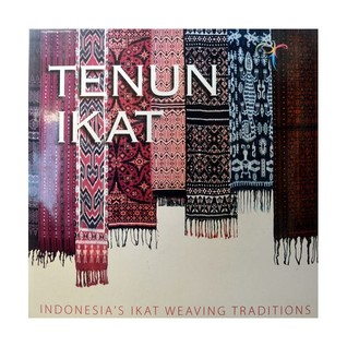 Tenun Ikat: Indonesias Ikat Weaving Traditions by Ministry of Culture and Tourism Republic of