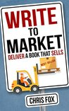 Write to Market: Deliver a Book that Sells (Write Faster, Write Smart, #3)