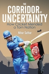 The Corridor of Uncertainty: How Cricket Mended a Torn Nation
