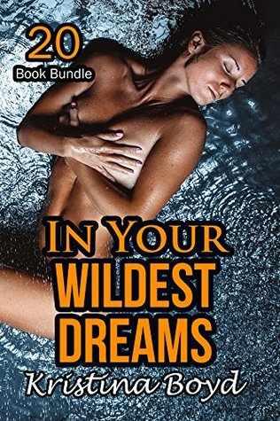 Erotica: In Your Wildest Dreams (New Adult Romance Multi Book Bundle)(Taboo Erotic Sex Tales)(New Adult Erotica, Contemporary Coming Of Age Fantasy, Fetish)