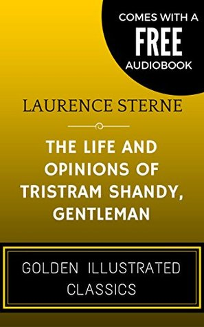 The Life and Opinions of Tristram Shandy, Gentleman: By Laurence Sterne - Illustrated (Comes with a Free Audiobook)