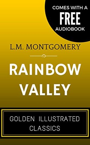 Rainbow Valley: By Lucy Maud Montgomery - Illustrated (Comes with a Free Audiobook)