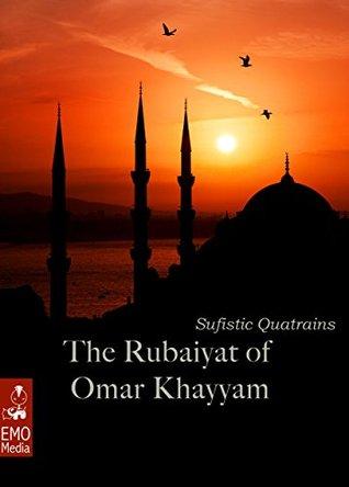 The Rubaiyat of Omar Khayyam - Sufistic Quatrains - The Wisdom of the Rubáyát. Persian Poems and Sufi Poetry