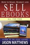 How to Make, Market and Sell Ebooks All for Free