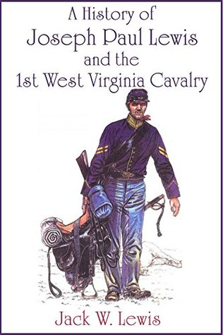 A History of Joseph Paul Lewis and the 1st West Virginia Calvary