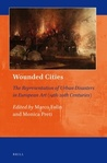 Wounded Cities: The Representation of Urban Disasters in European Art
